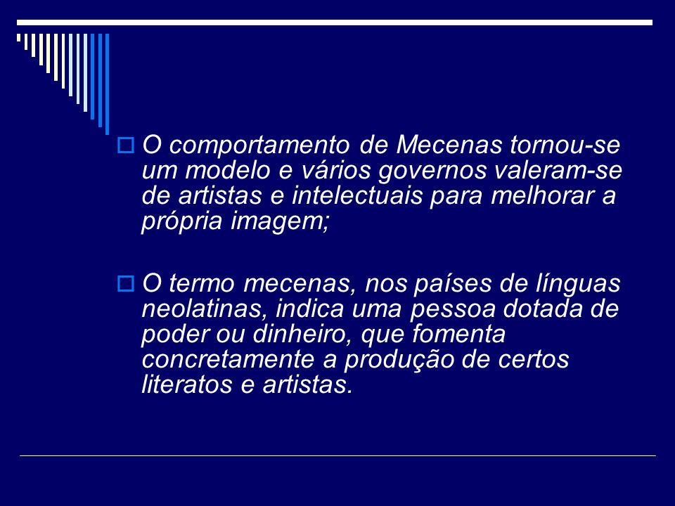 O comportamento de Mecenas tornou-se um modelo e vários governos valeram-se de artistas e intelectuais para melhorar a própria imagem; O termo mecenas