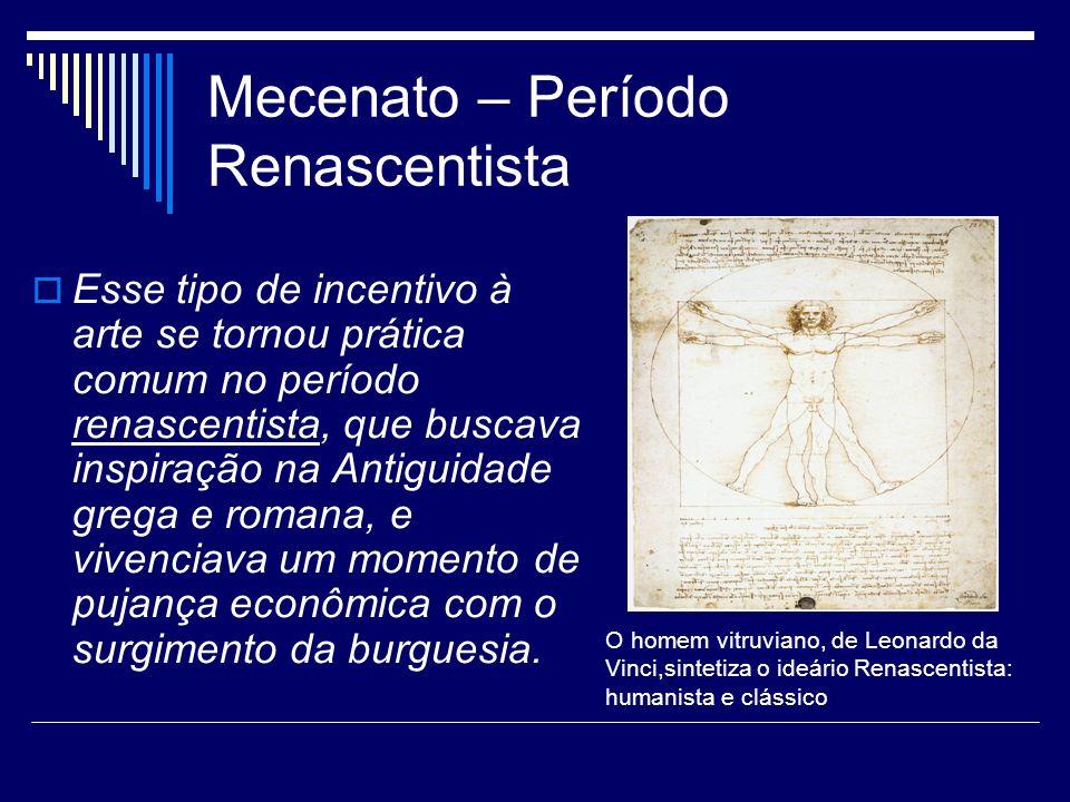 Mecenato – Período Renascentista Esse tipo de incentivo à arte se tornou prática comum no período renascentista, que buscava inspiração na Antiguidade