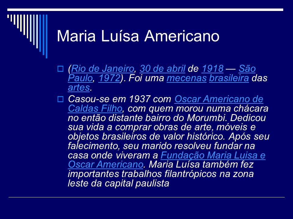 Maria Luísa Americano (Rio de Janeiro, 30 de abril de 1918 São Paulo, 1972). Foi uma mecenas brasileira das artes.Rio de Janeiro30 de abril1918São Pau