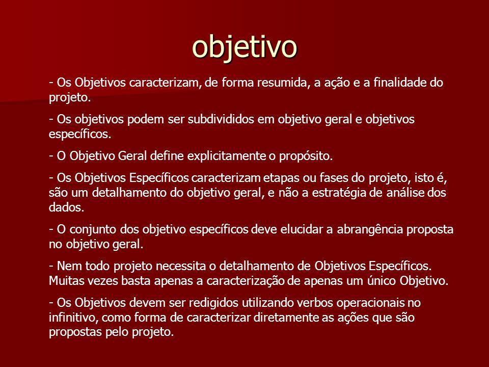 objetivo - Os Objetivos caracterizam, de forma resumida, a ação e a finalidade do projeto. - Os objetivos podem ser subdivididos em objetivo geral e o