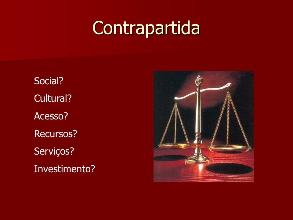 Contrapartida Social? Cultural? Acesso? Recursos? Serviços? Investimento?