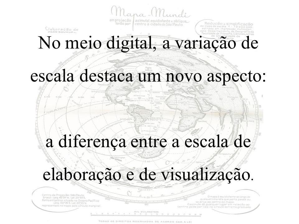 No meio digital, a variação de escala destaca um novo aspecto: a diferença entre a escala de elaboração e de visualização.