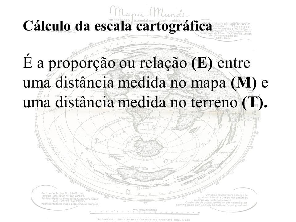Cálculo da escala cartográfica É a proporção ou relação (E) entre uma distância medida no mapa (M) e uma distância medida no terreno (T).