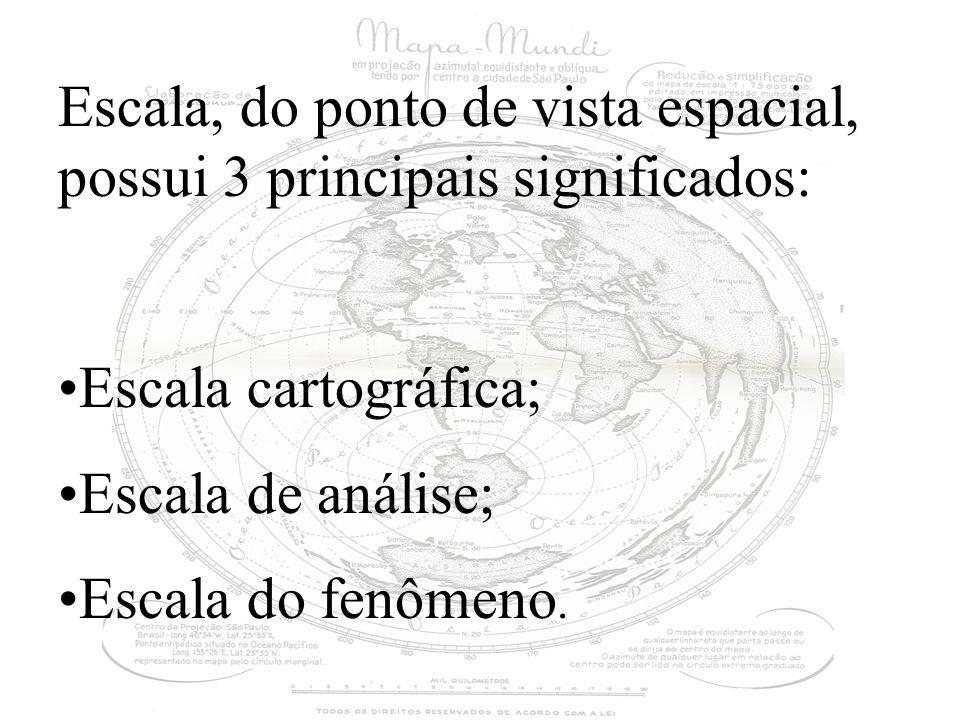 Escala, do ponto de vista espacial, possui 3 principais significados: Escala cartográfica; Escala de análise; Escala do fenômeno.
