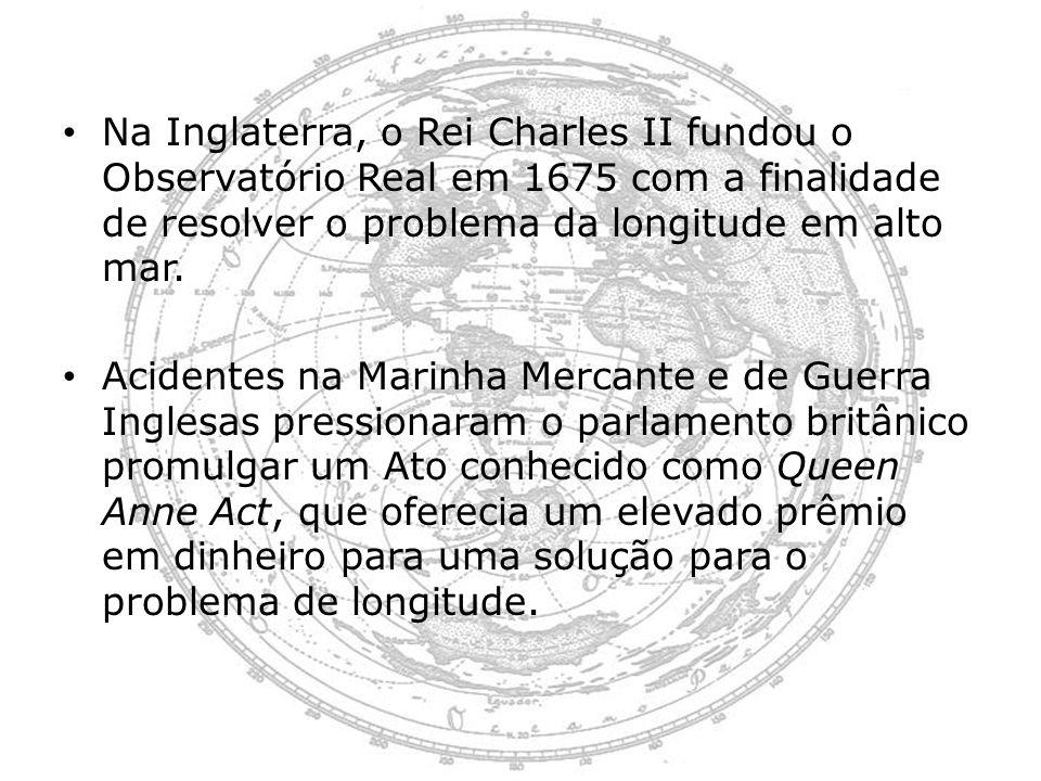 Na Inglaterra, o Rei Charles II fundou o Observatório Real em 1675 com a finalidade de resolver o problema da longitude em alto mar. Acidentes na Mari