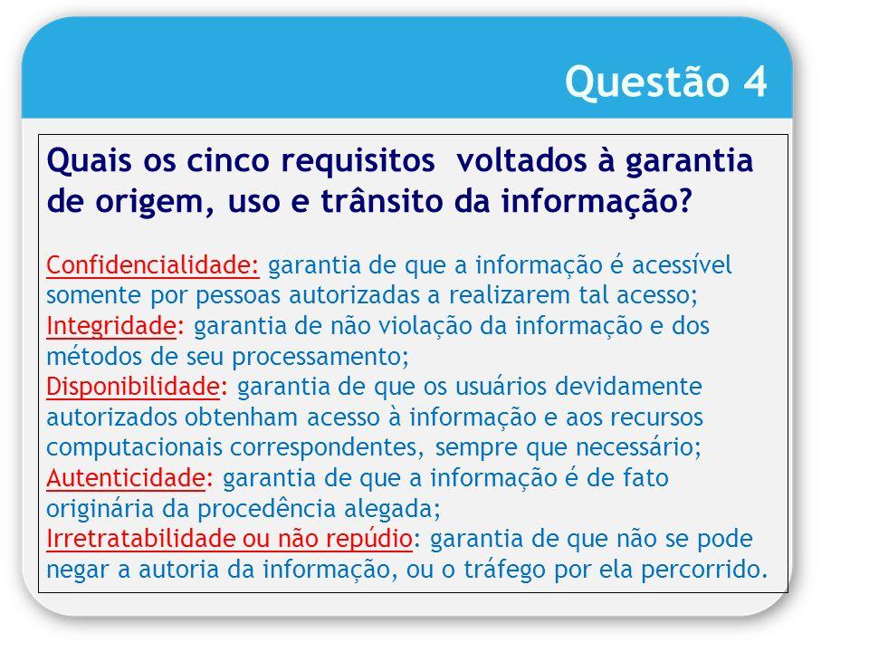 Quais os cinco requisitos voltados à garantia de origem, uso e trânsito da informação? Confidencialidade: garantia de que a informação é acessível som