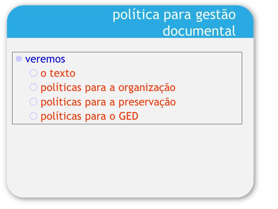 política para gestão documental veremos o texto políticas para a organização políticas para a preservação políticas para o GED