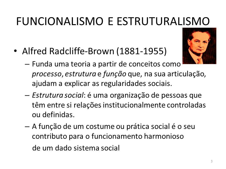 FUNCIONALISMO E ESTRUTURALISMO Alfred Radcliffe-Brown (1881-1955) – Funda uma teoria a partir de conceitos como processo, estrutura e função que, na s