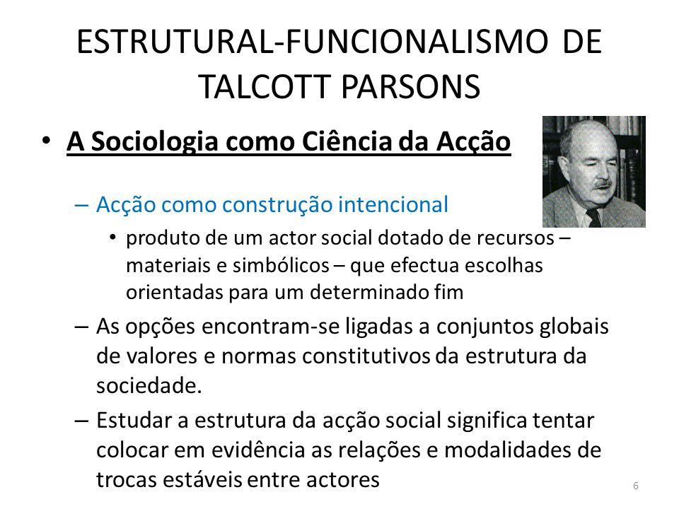ESTRUTURAL-FUNCIONALISMO DE TALCOTT PARSONS A Sociologia como Ciência da Acção – Acção como construção intencional produto de um actor social dotado d
