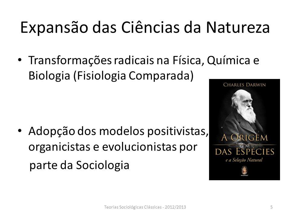 Expansão das Ciências da Natureza Transformações radicais na Física, Química e Biologia (Fisiologia Comparada) Adopção dos modelos positivistas, organ