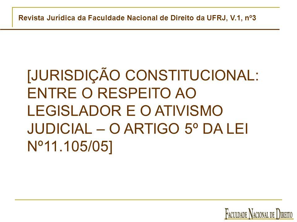 Revista Jurídica da Faculdade Nacional de Direito da UFRJ, V.1, nº3 [JURISDIÇÃO CONSTITUCIONAL: ENTRE O RESPEITO AO LEGISLADOR E O ATIVISMO JUDICIAL –