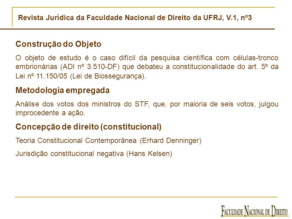 Revista Jurídica da Faculdade Nacional de Direito da UFRJ, V.1, nº3 Construção do Objeto O objeto de estudo é o caso difícil da pesquisa científica co
