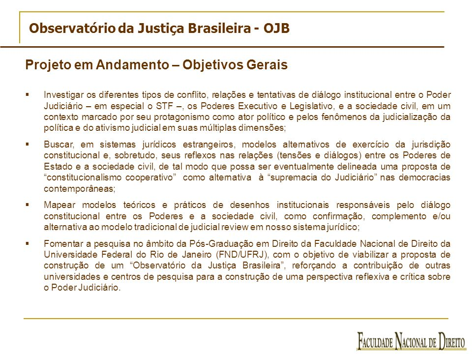 Observatório da Justiça Brasileira - OJB Investigar os diferentes tipos de conflito, relações e tentativas de diálogo institucional entre o Poder Judi