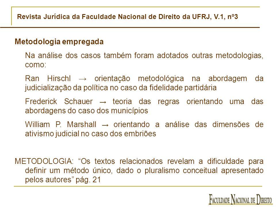 Revista Jurídica da Faculdade Nacional de Direito da UFRJ, V.1, nº3 Metodologia empregada Na análise dos casos também foram adotados outras metodologi
