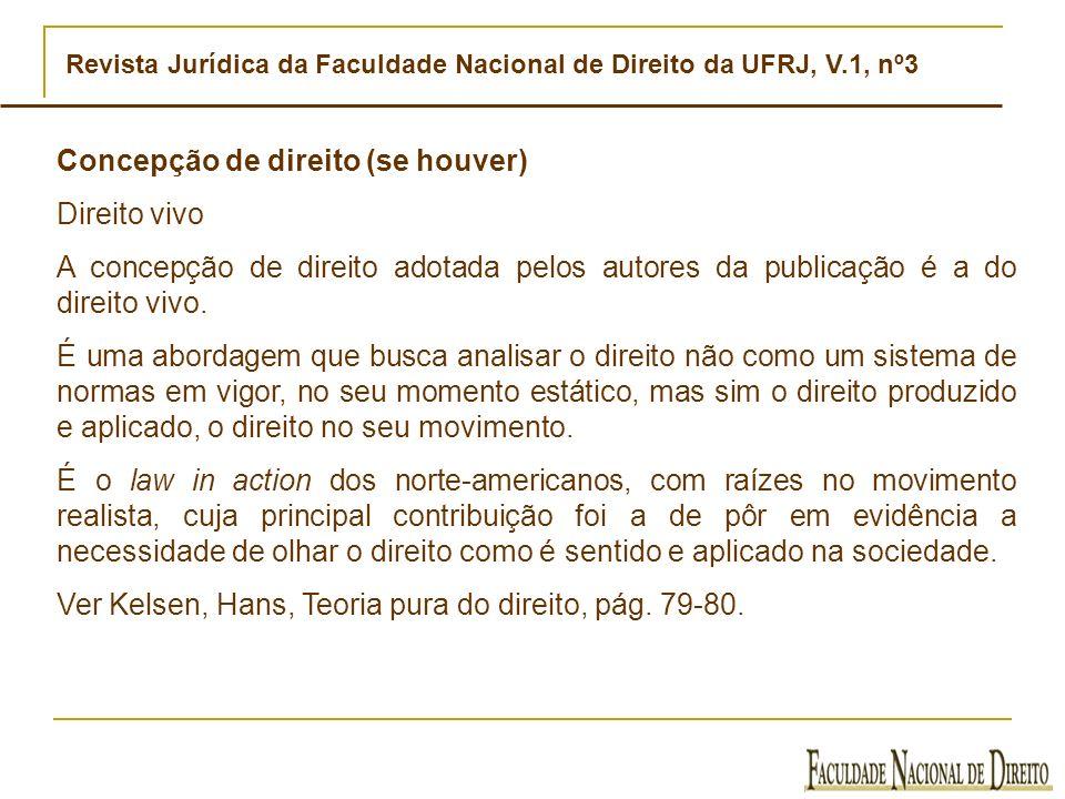 Revista Jurídica da Faculdade Nacional de Direito da UFRJ, V.1, nº3 Concepção de direito (se houver) Direito vivo A concepção de direito adotada pelos