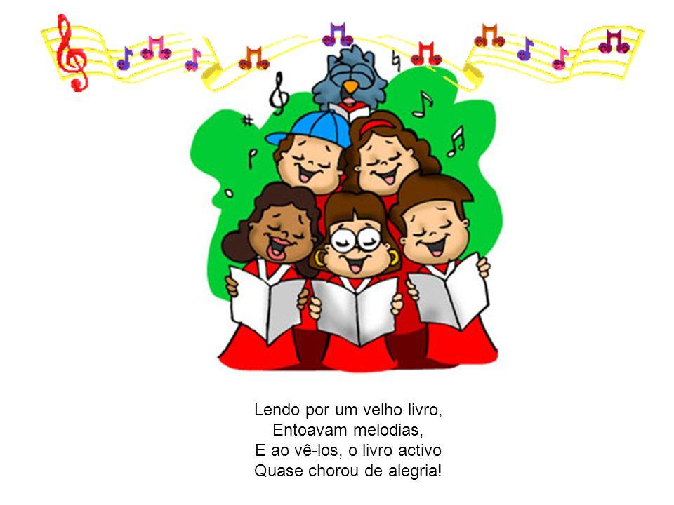 Lendo por um velho livro, Entoavam melodias, E ao vê-los, o livro activo Quase chorou de alegria!
