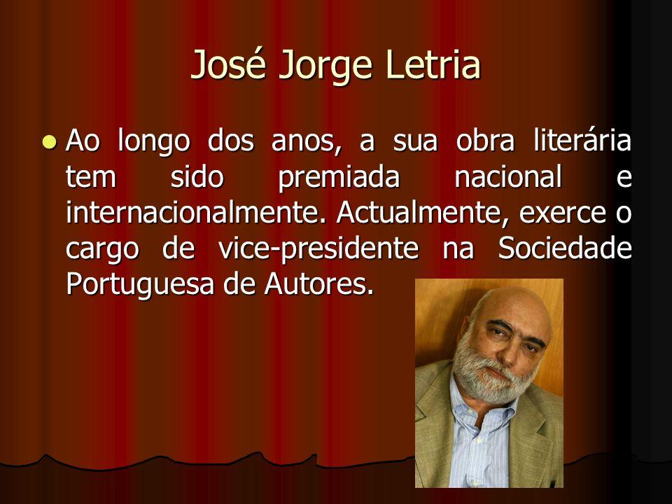 José Jorge Letria Ao longo dos anos, a sua obra literária tem sido premiada nacional e internacionalmente. Actualmente, exerce o cargo de vice-preside