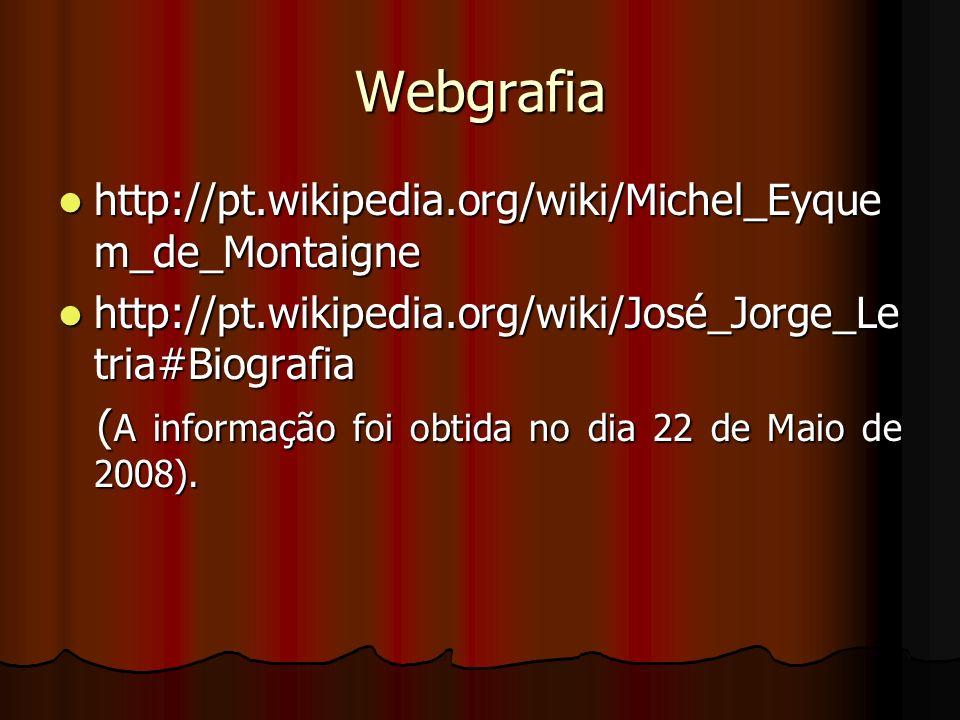 Webgrafia http://pt.wikipedia.org/wiki/Michel_Eyque m_de_Montaigne http://pt.wikipedia.org/wiki/Michel_Eyque m_de_Montaigne http://pt.wikipedia.org/wi