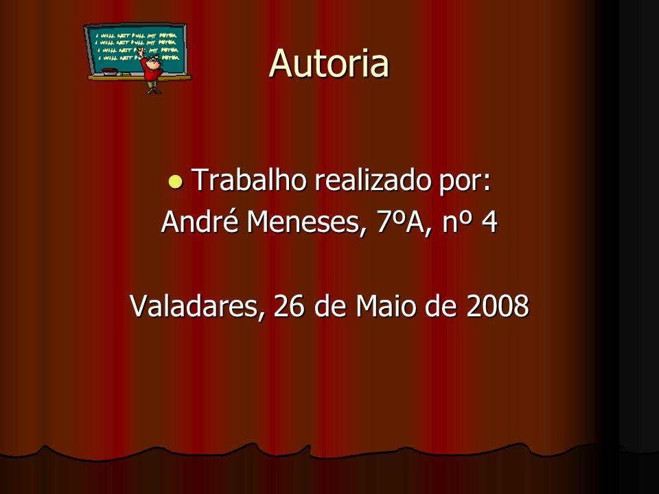 Autoria Trabalho realizado por: Trabalho realizado por: André Meneses, 7ºA, nº 4 Valadares, 26 de Maio de 2008