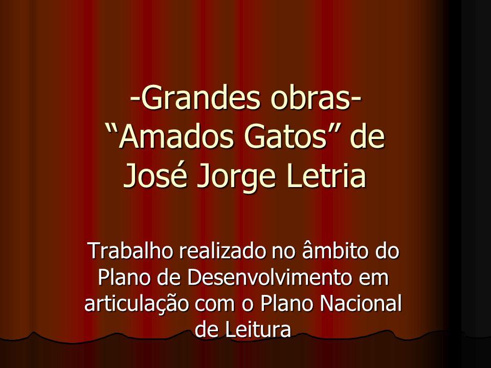 -Grandes obras- Amados Gatos de José Jorge Letria Trabalho realizado no âmbito do Plano de Desenvolvimento em articulação com o Plano Nacional de Leit