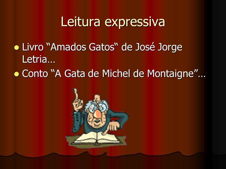 Leitura expressiva Livro Amados Gatos de José Jorge Letria… Livro Amados Gatos de José Jorge Letria… Conto A Gata de Michel de Montaigne… Conto A Gata