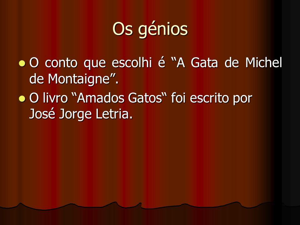 Os génios O conto que escolhi é A Gata de Michel de Montaigne. O conto que escolhi é A Gata de Michel de Montaigne. O livro Amados Gatos foi escrito p