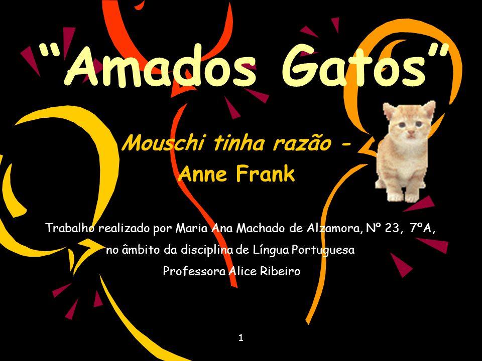 1 Amados Gatos Mouschi tinha razão - Anne Frank Trabalho realizado por Maria Ana Machado de Alzamora, Nº 23, 7ºA, no âmbito da disciplina de Língua Portuguesa Professora Alice Ribeiro