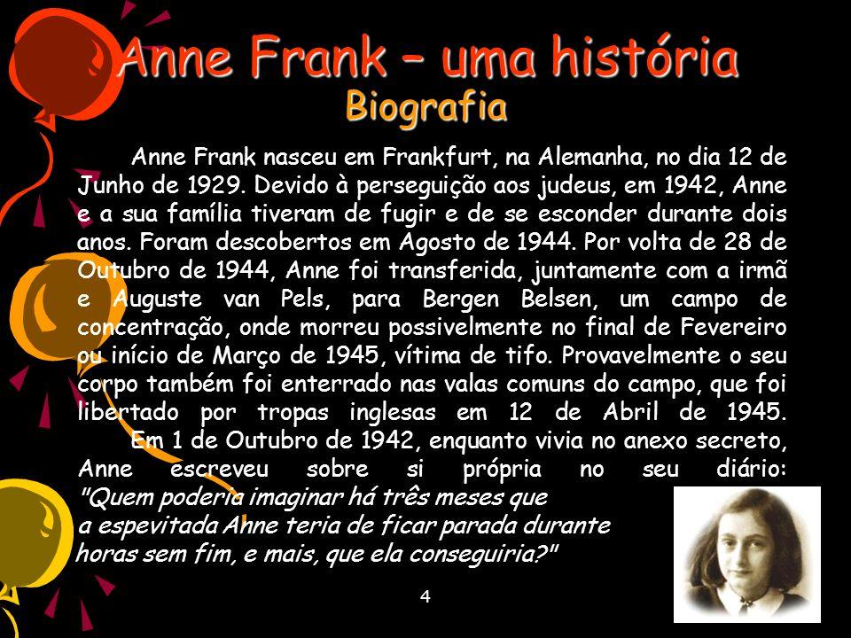 4 Anne Frank – uma história Biografia Anne Frank nasceu em Frankfurt, na Alemanha, no dia 12 de Junho de 1929. Devido à perseguição aos judeus, em 194
