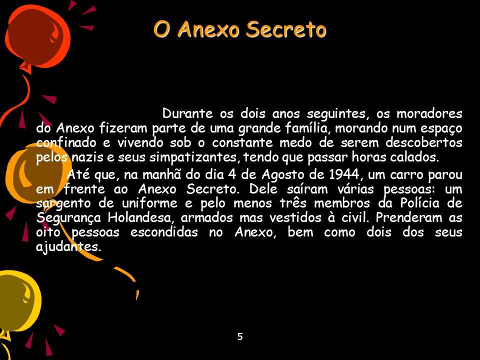 5 O Anexo Secreto Durante os dois anos seguintes, os moradores do Anexo fizeram parte de uma grande família, morando num espaço confinado e vivendo so