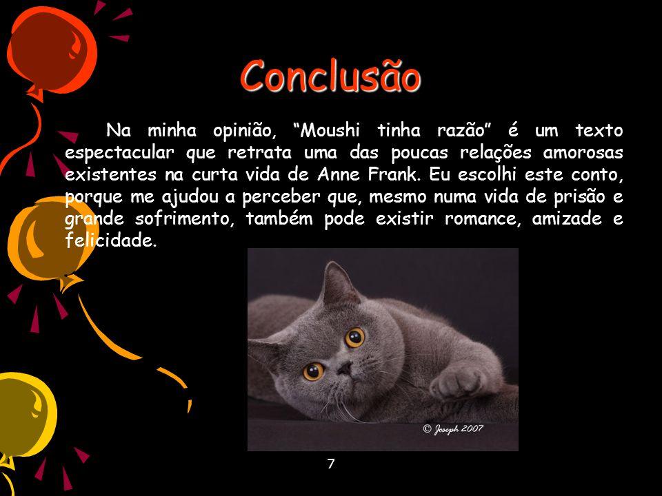 7 Conclusão Na minha opinião, Moushi tinha razão é um texto espectacular que retrata uma das poucas relações amorosas existentes na curta vida de Anne