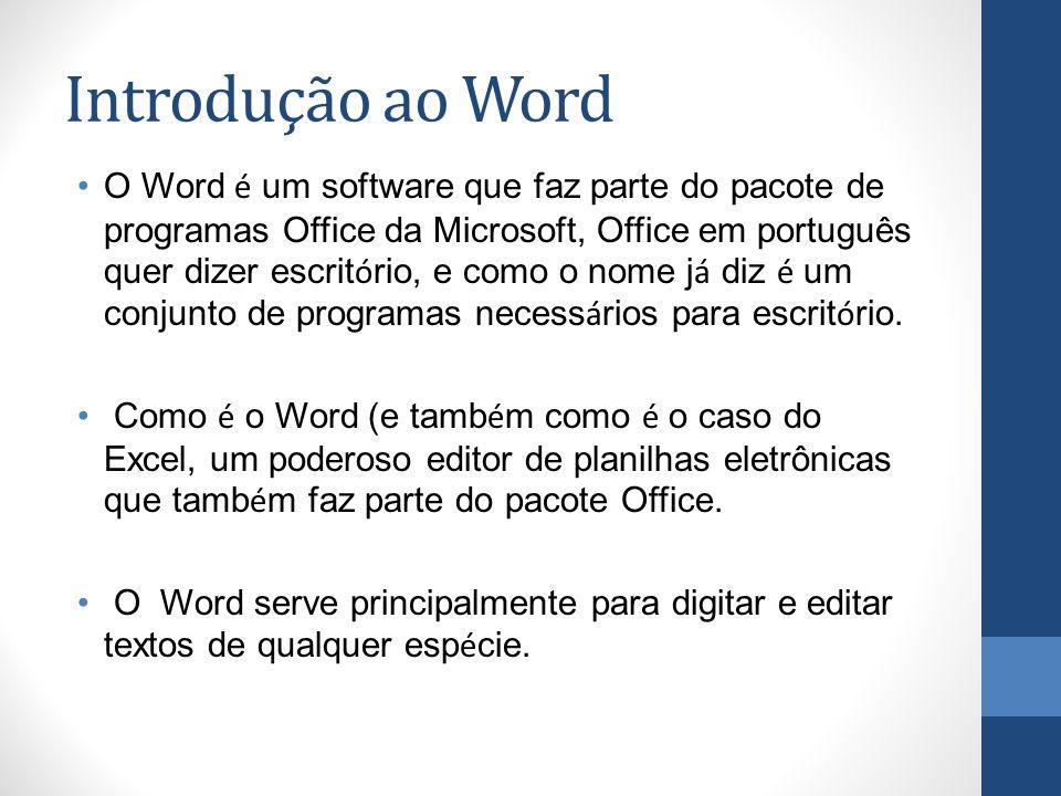 Introdução ao Word O Word é um software que faz parte do pacote de programas Office da Microsoft, Office em português quer dizer escrit ó rio, e como