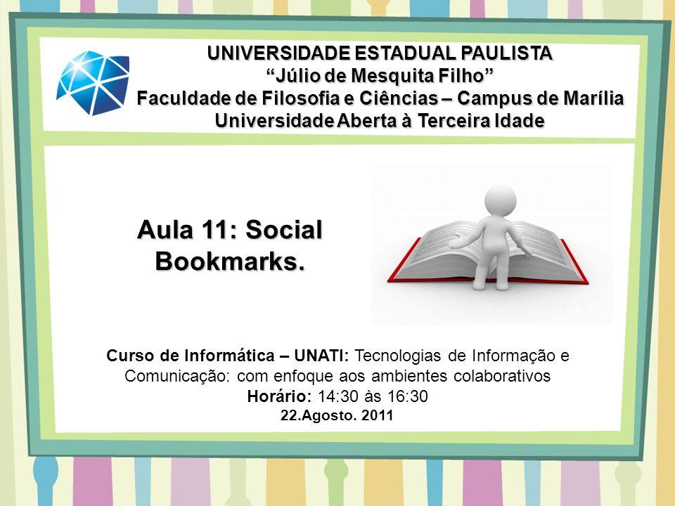 Aula 11: Social Bookmarks. UNIVERSIDADE ESTADUAL PAULISTA Júlio de Mesquita Filho Faculdade de Filosofia e Ciências – Campus de Marília Universidade A