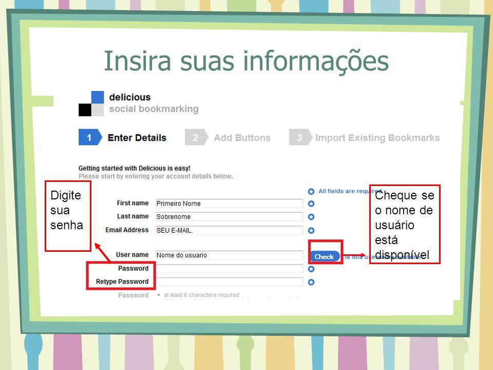 Insira suas informações Cheque se o nome de usuário está disponível Digite sua senha