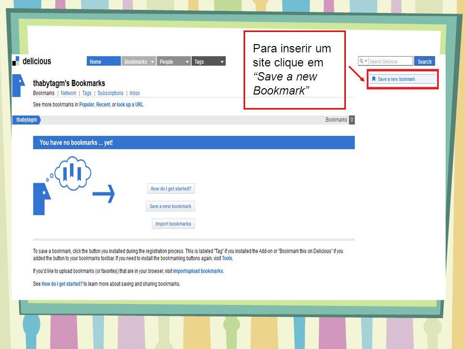 Para inserir um site clique em Save a new Bookmark