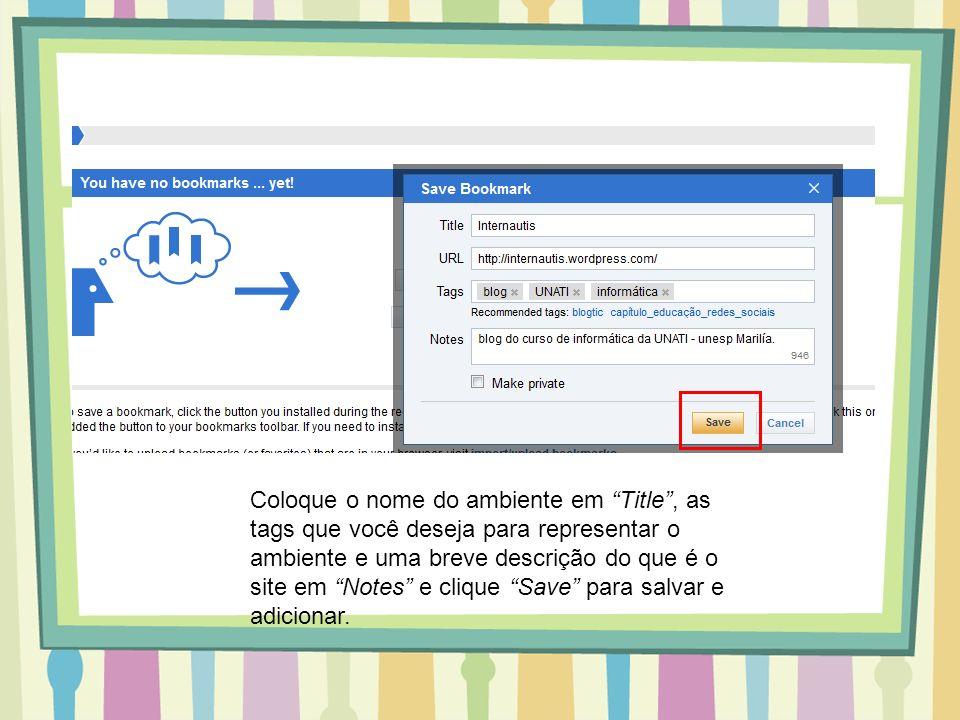 Coloque o nome do ambiente em Title, as tags que você deseja para representar o ambiente e uma breve descrição do que é o site em Notes e clique Save