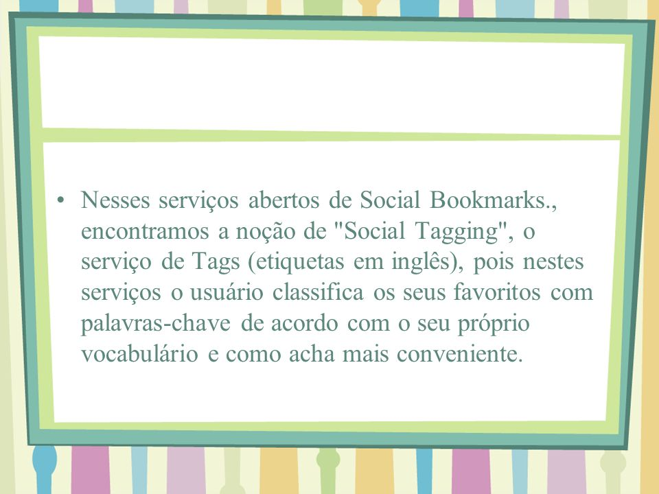 Nesses serviços abertos de Social Bookmarks., encontramos a noção de
