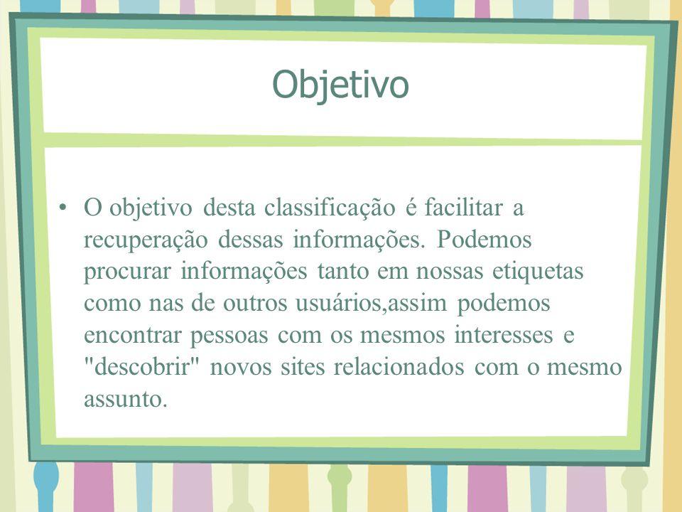 Objetivo O objetivo desta classificação é facilitar a recuperação dessas informações. Podemos procurar informações tanto em nossas etiquetas como nas