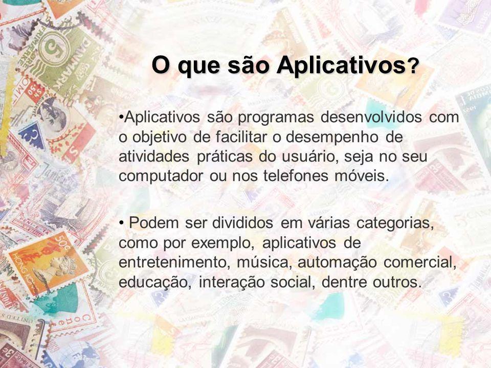 O que são Aplicativos ? Aplicativos são programas desenvolvidos com o objetivo de facilitar o desempenho de atividades práticas do usuário, seja no se