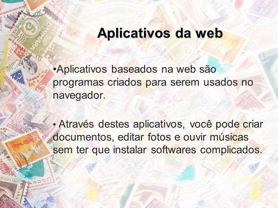 Aplicativos da web Aplicativos baseados na web são programas criados para serem usados no navegador. Através destes aplicativos, você pode criar docum