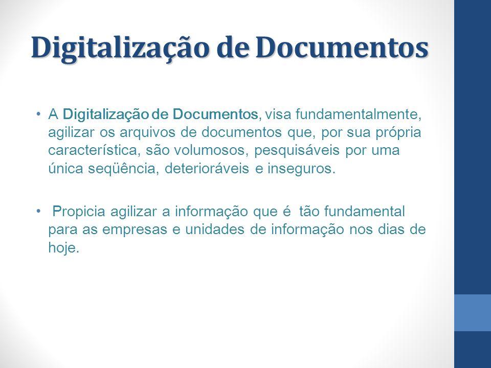 Digitalização de Documentos A Digitalização de Documentos, visa fundamentalmente, agilizar os arquivos de documentos que, por sua própria característi