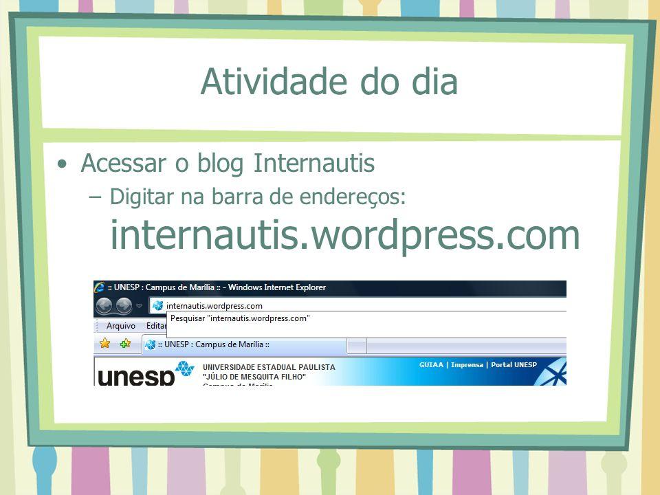 Atividade do dia Acessar o blog Internautis –Digitar na barra de endereços: internautis.wordpress.com