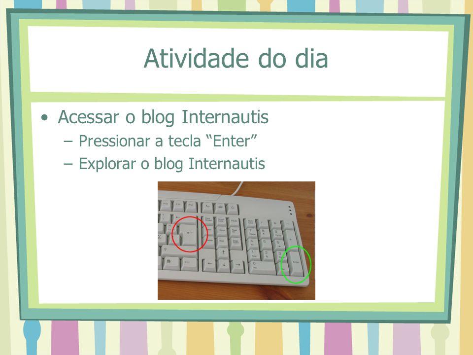 Atividade do dia Acessar o blog Internautis –Pressionar a tecla Enter –Explorar o blog Internautis