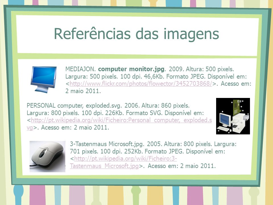 MEDIAJON. computer monitor.jpg. 2009. Altura: 500 pixels. Largura: 500 pixels. 100 dpi. 46,6Kb. Formato JPEG. Disponível em:. Acesso em: 2 maio 2011.h