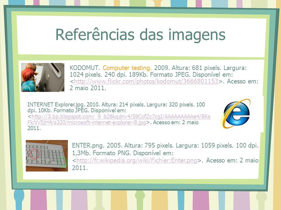 Referências das imagens KODOMUT. Computer testing. 2009. Altura: 681 pixels. Largura: 1024 pixels. 240 dpi. 189Kb. Formato JPEG. Disponível em:. Acess