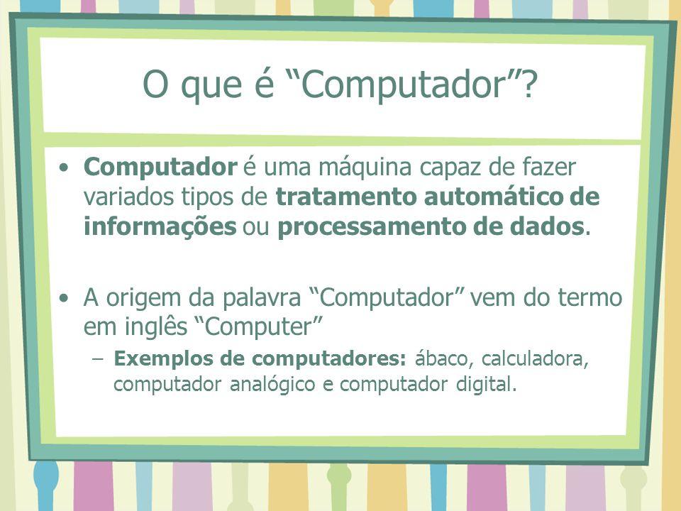 O que é Computador? Computador é uma máquina capaz de fazer variados tipos de tratamento automático de informações ou processamento de dados. A origem