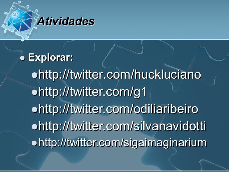 Explorar: http://twitter.com/huckluciano Atividades http://twitter.com/g1 http://twitter.com/odiliaribeiro http://twitter.com/silvanavidotti http://twitter.com/sigaimaginarium