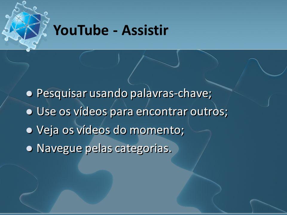 Pesquisar usando palavras-chave; Use os vídeos para encontrar outros; Veja os vídeos do momento; Navegue pelas categorias.