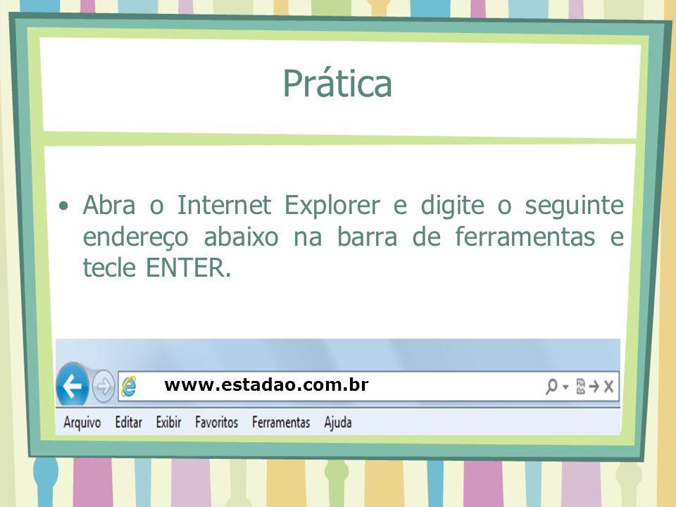 Prática Abra o Internet Explorer e digite o seguinte endereço abaixo na barra de ferramentas e tecle ENTER.