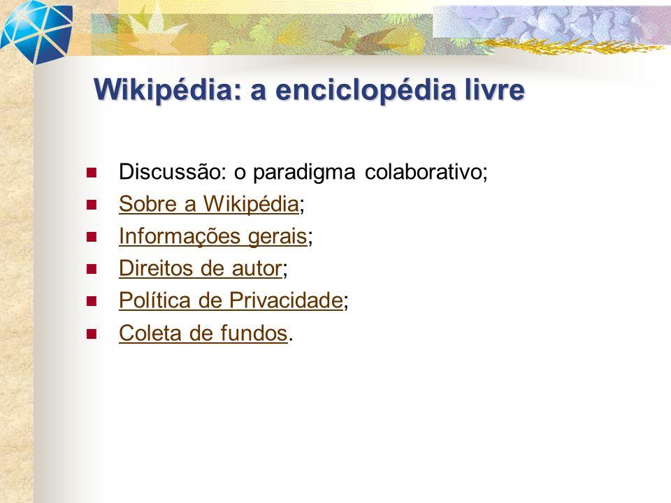 Discussão: o paradigma colaborativo; Sobre a Wikipédia; Sobre a Wikipédia Informações gerais; Informações gerais Direitos de autor; Direitos de autor Política de Privacidade; Política de Privacidade Coleta de fundos.