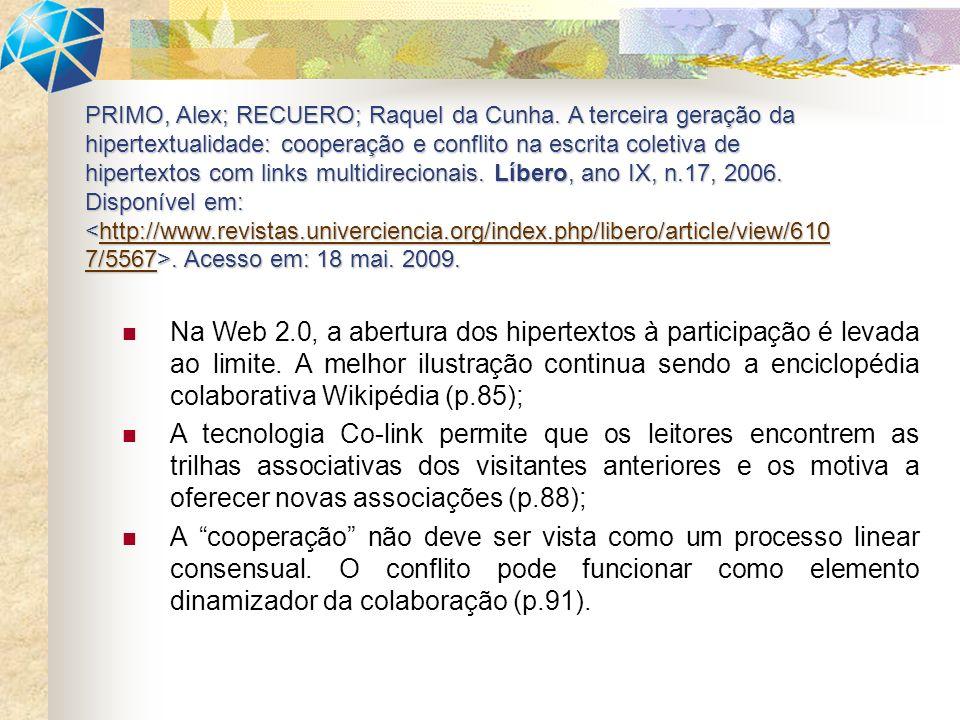Na Web 2.0, a abertura dos hipertextos à participação é levada ao limite.